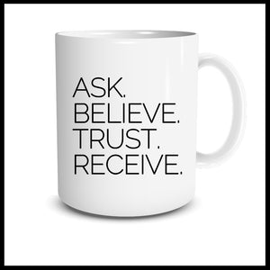 Ask. Believe. Trust. Receive. Mug