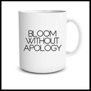 BLOOM WITHOUT APOLOGY - Mug