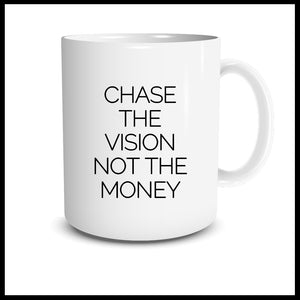 Chase The Vision Not The Money Mug