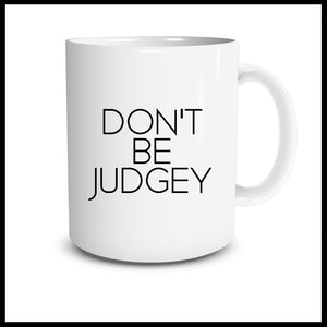 Don't Be Judgey Mug