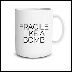 Fragile Like A Bomb Mug