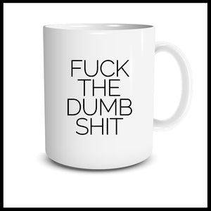 Fuck The Dumb Shit Mug