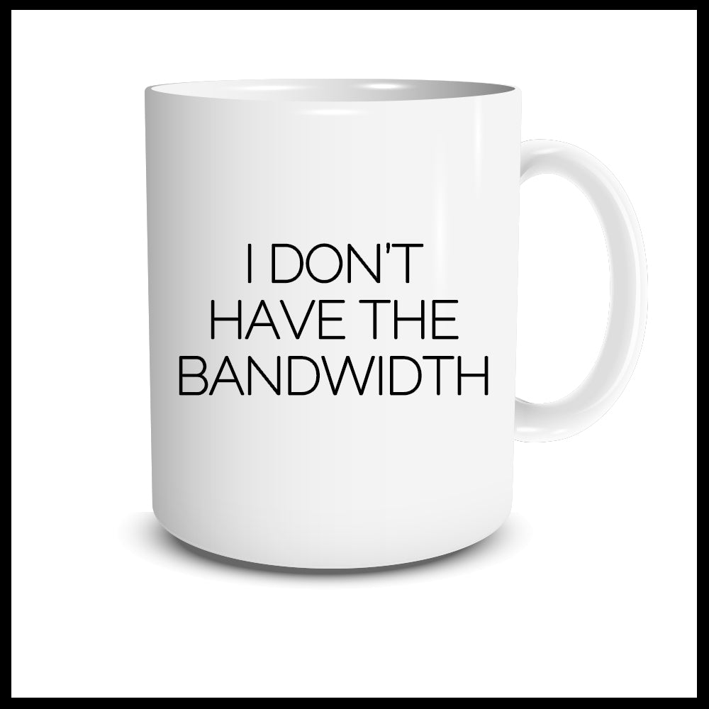 I Don't Have The Bandwidth Mug