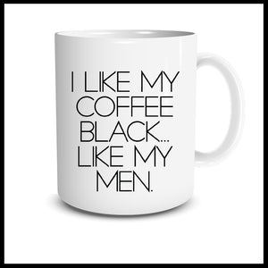 I Like My Coffee Black...Like My Men Mug