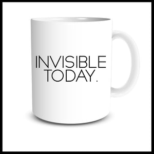 Invisible Today Mug