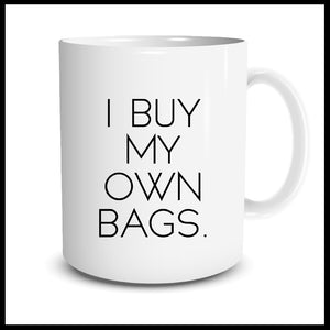 I Buy My Own Bags Mug