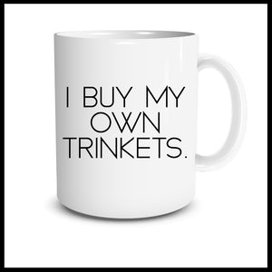 I Buy My Own Trinkets Mug