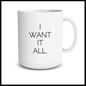 I Want It All Mug