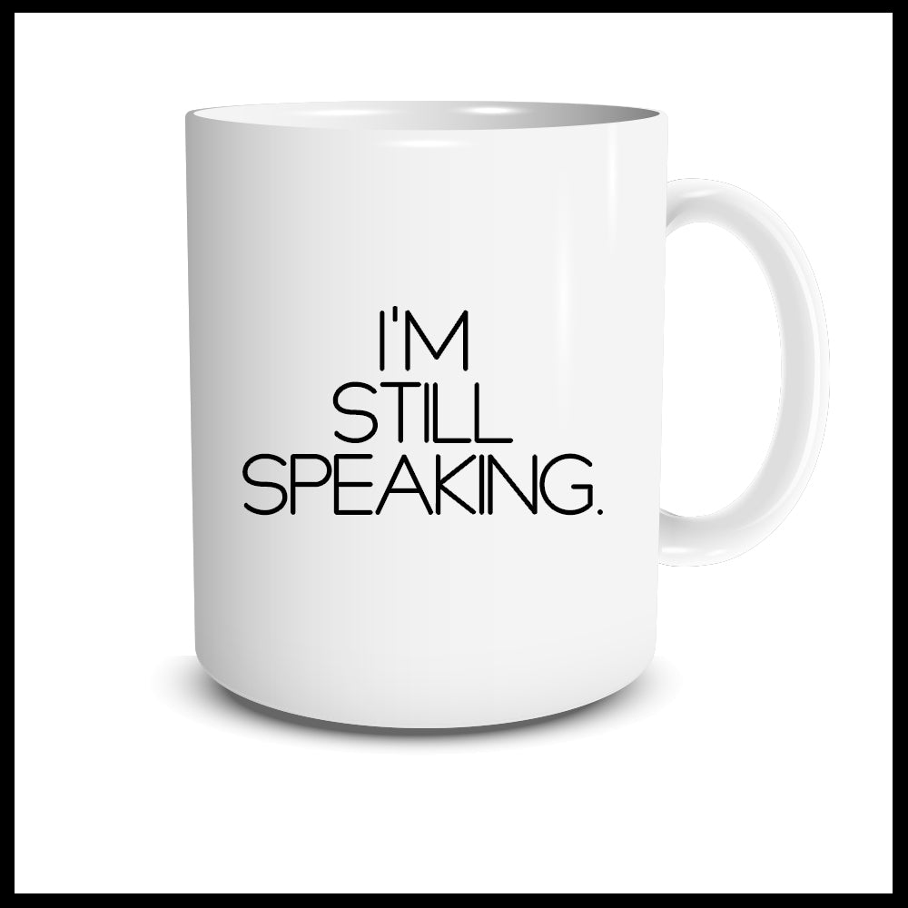 I'm Still Speaking Mug