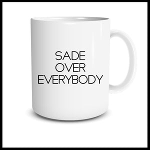 Sade Over Everybody Mug