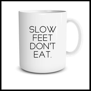 Slow Feet Don't Eat Mug