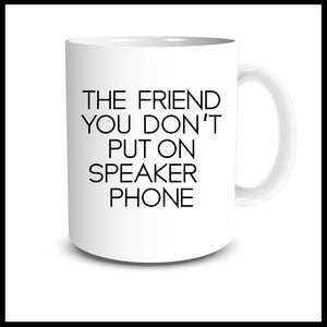 The Friend You Don't Put on Speaker Phone Mug