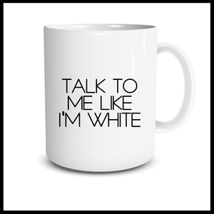 Talk To Me Like I'm White Mug