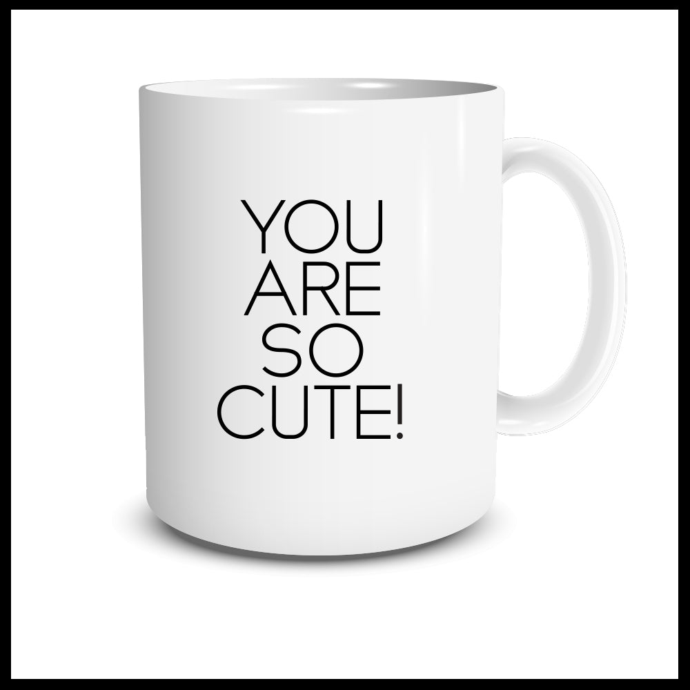You Are So Cute! Mug