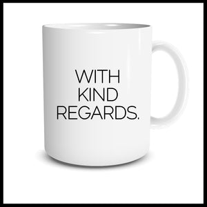 WITH KIND REGARDS Mug