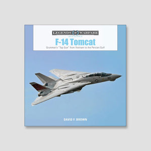 "F-14 Tomcat: Grumman's ""Top Gun"" from Vietnam to the Persian Gulf"