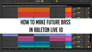 How to make Future Bass in Ableton Live 10