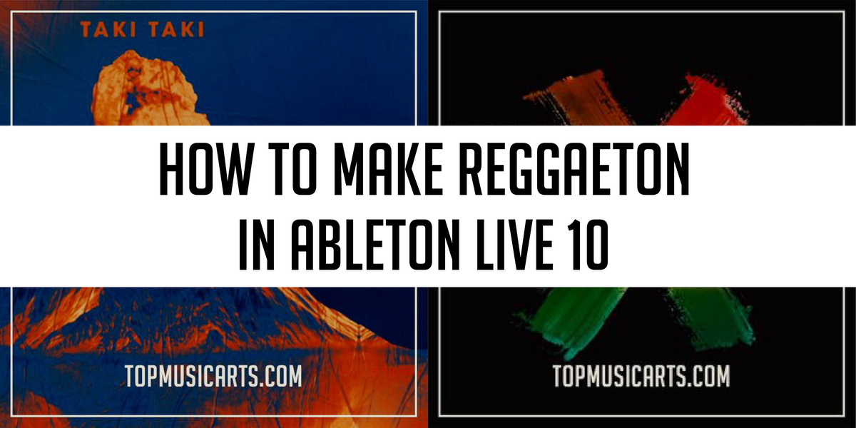 How to make Reggaeton in Ableton Live – Top Music Arts