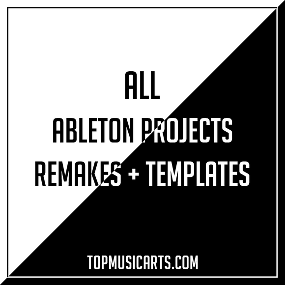 All Ableton Remakes + Templates Bundle by TopMusicArts (260+ Projects) + VIP