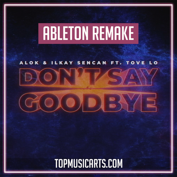 ALOK & Ilkay Sencan (feat. Tove Lo) - Don't Say Goodbye Ableton Remake (Dance Template)