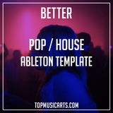 Pop House Ableton Template - Better (David Guetta, Clean Bandit, Lost Frequencies Style)