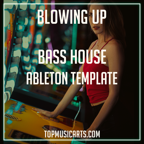 Blowing up - Bass House Style Ableton Template