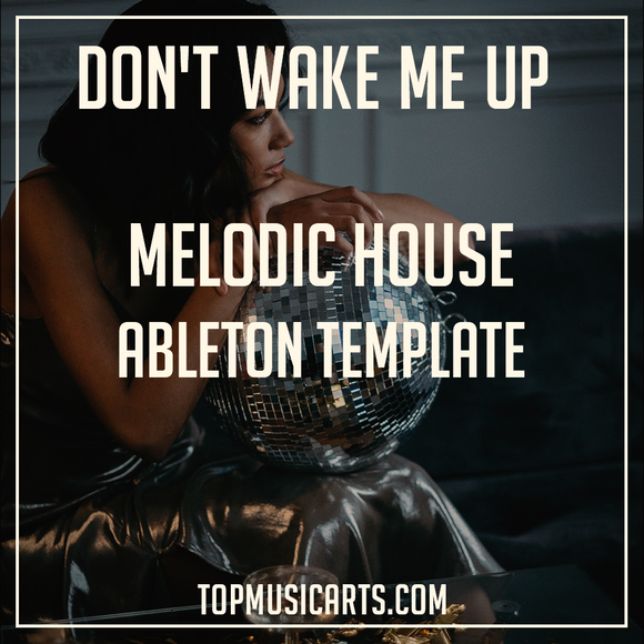 Don't wake me up - Melodic House Ableton Template