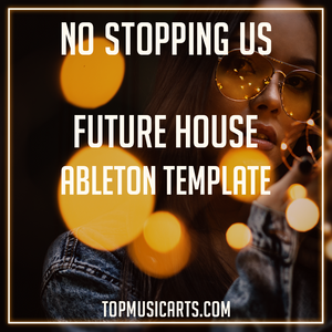 No stopping us - Future House Ableton Template