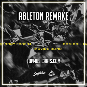 Sonny Fodera & Dom Dolla - Moving blind Ableton Remake (Tech House Template)