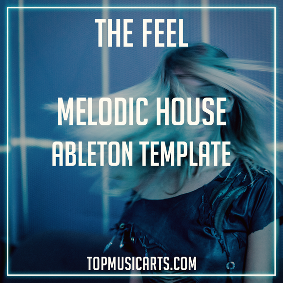 The Feel - Melodic House Ableton Template