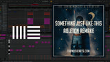 The Chainsmokers & Coldplay - Something Just Like This Ableton Remake