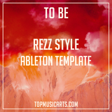 Rezz Style Ableton Template - To be (Midtempo Bass)