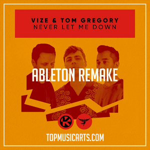 VIZE & Tom Gregory - Never let me down Ableton Remake (Dance Template)