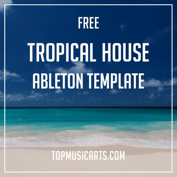 Free Tropical House Ableton Template | Top Music Arts