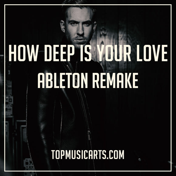 Calvin Harris Ableton Remake How Deep is Your Love