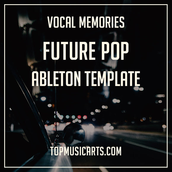 Future Pop Ableton Template Vocal Memories Top Music Arts