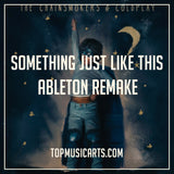 The Chainsmokers & Coldplay - Something Just Like This Ableton Template