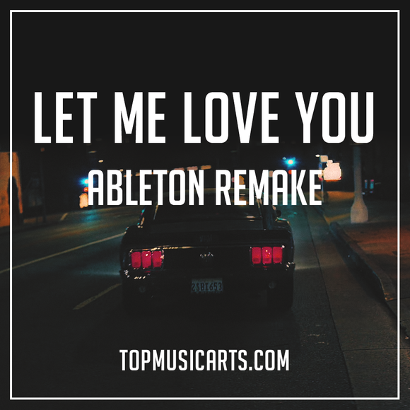 Dj Snake ft. Justin Bieber - Let Me Love You Ableton Remake