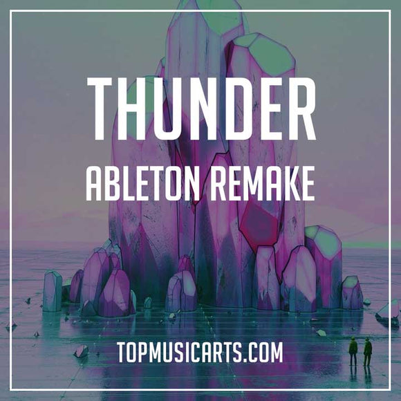 Imagine Dragons - Thunder Ableton Remake Top Music Arts