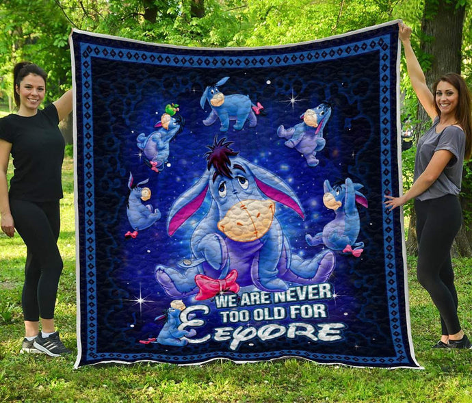 WE ARE NEVER TOO OLD FOR EEYORE - Premium Quilt