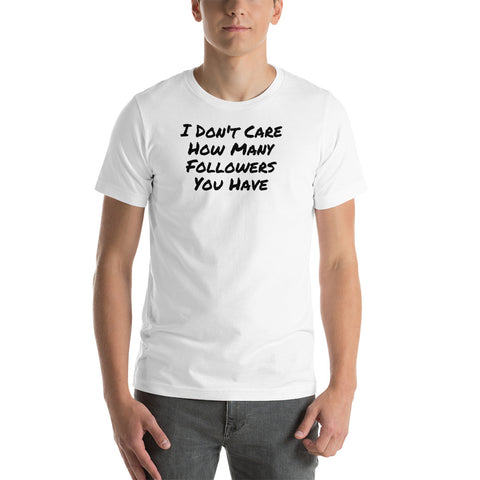 I Don't Care How Many Followers You Have T-shirt - True Bullshit