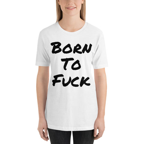 Born To Fuck T-Shirt - True Bullshit