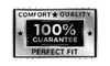 100% Fit Comfort Quality Guarantee