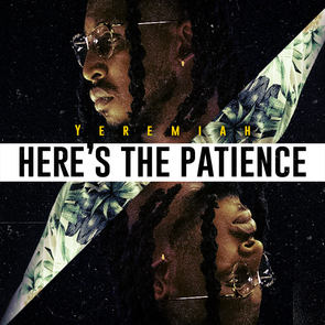 YEREMIAH - HERE'S THE PATIENCE (MP3)