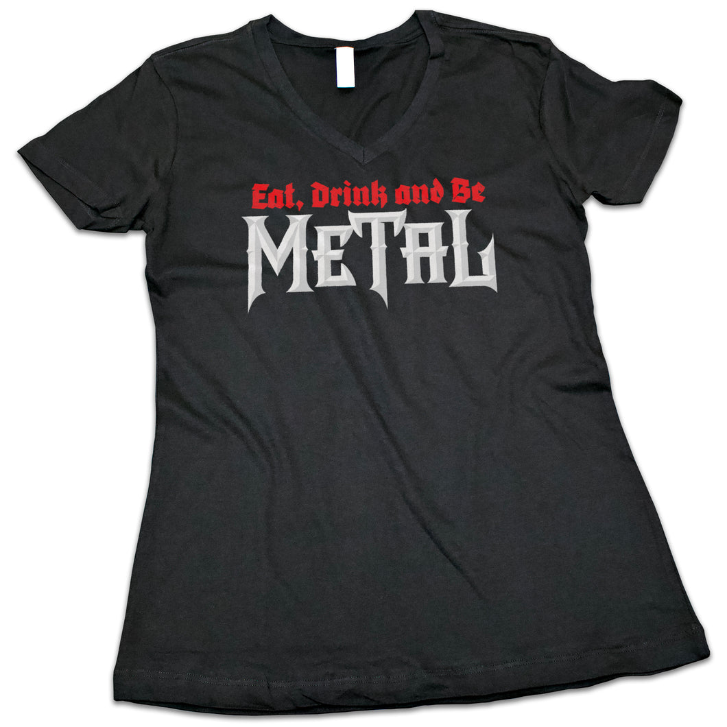 "Women's ""Eat, Drink & Be Metal"" V-Neck Shirt"