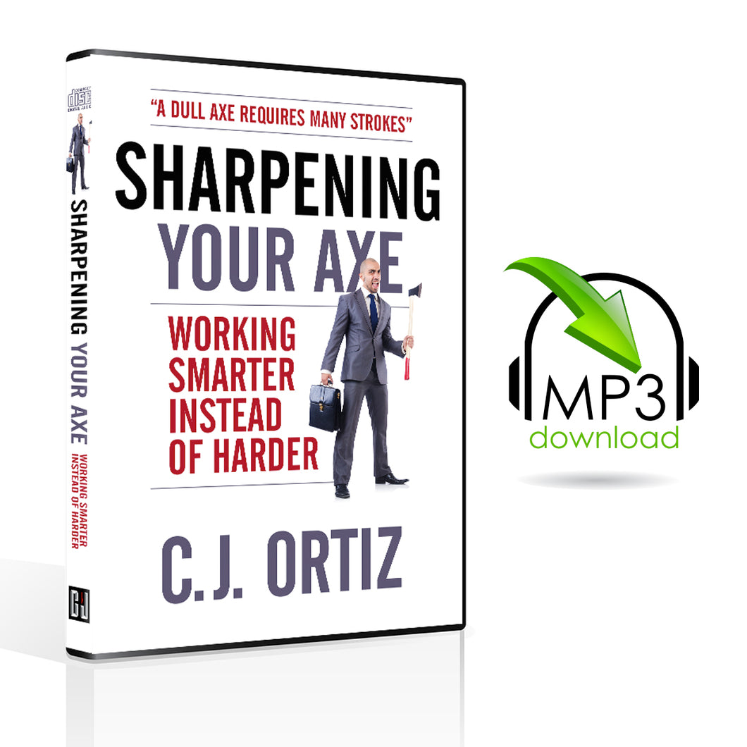 Sharpening Your Axe: Working Smarter Instead of Harder (5 MP3s)