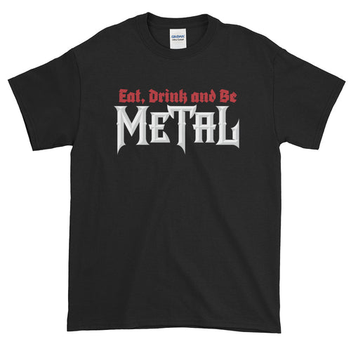 Eat, Drink and Be Metal Short-Sleeve T-Shirt (4X, 5X)