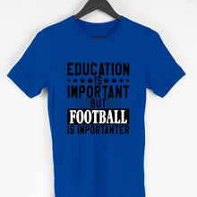 Load image into Gallery viewer, Education is Important but Football is Importanter