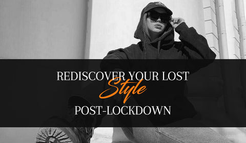 REDISCOVER YOUR LOST STYLE POST-LOCKDOWN