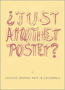 Just Another Poster?: Chicano Graphic Arts in California / Artes Graficas Chicanas En California by Chon A. Noriega